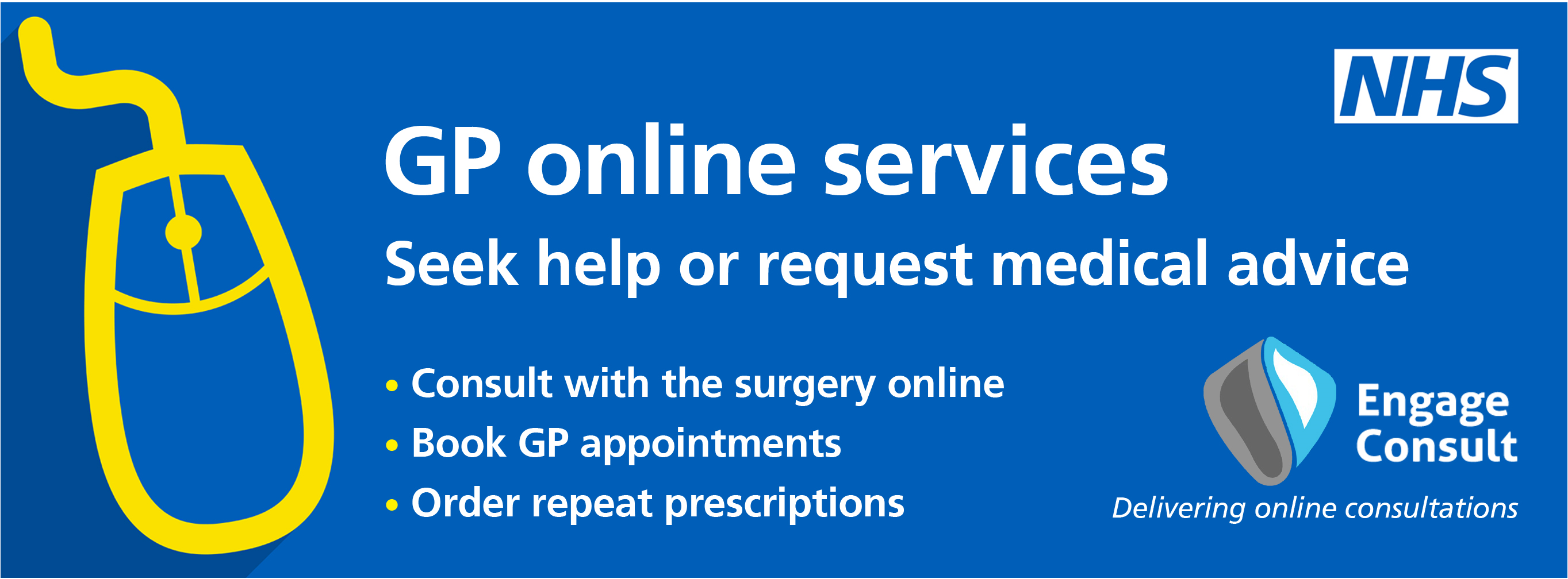 GP online services. Seek help or request medical advice. Consult with the surgery online. Book GP appointments.  Order repeat prescriptions. Engage Consult. Delivering online consultations