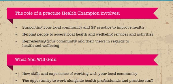 The role of a practice health champion involves supporting your local community and GP practice to improve health, helping people to access local health and wellbeing services and activities, representing your community and their views in regards to health and wellbeing